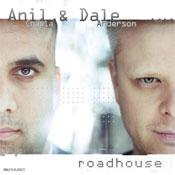 Anil Chawla & Dale Anderson Roadhouse Anil Chawla & Dale Anderson - Roadhouse